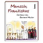 Mensch, Franziskus: Cartoons von Gerh...