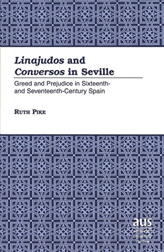 Linajudos and Conversos in Seville: Greed and Prejudice in Sixteenth- and Seventeenth-Century Spain (American University Studies, Series 9: History)
