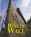 The Berlin Wall (Building World Landmarks)