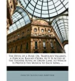 The Devil of a Duke: Or, Trapolins Vagaries. a (Farcical Ballad) Opera, as It Is Acted at the Theatre-Royal in Drury-Lane. to Which Is Prefixd the Musick to Each Song, ... (Paperback) - Common
