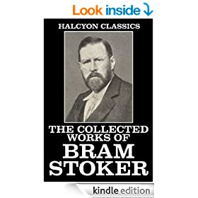 The Collected Works of Bram Stoker: 32 Novels and Short Stories (Halcyon Classics)