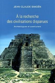 À la recherche des civilisations disparues : archéologues et aventuriers, Simoën, Jean-Claude