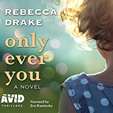 Only Ever You Audiobook by Rebecca Drake Narrated by Eva Kaminsky
