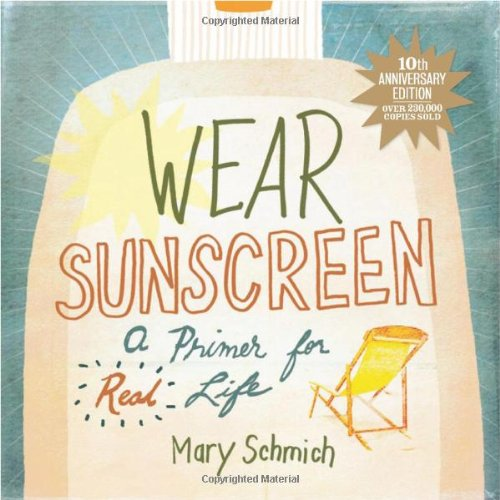 Wear Sunscreen: A Primer for Real Life