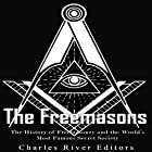 The Freemasons: The History of Freemasonry and the World's Most Famous Secret Society Hörbuch von  Charles River Editors Gesprochen von: Scott Clem