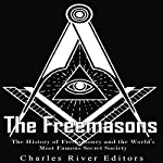 The Freemasons: The History of Freemasonry and the World's Most Famous Secret Society |  Charles River Editors