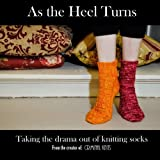 img - for As the Heel Turns: Taking the drama out of knitting socks book / textbook / text book