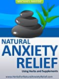 Natural Anxiety Relief Using Herbs and Supplements