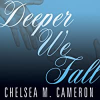 Deeper We Fall: Fall and Rise, Book 1 (       UNABRIDGED) by Chelsea M. Cameron Narrated by Kris Koscheski, Emily Durante