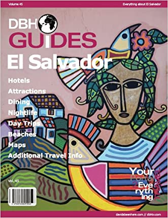 El Salvador Country Travel Guide 2013: Attractions, Restaurants, and More... (DBH Country Guides)