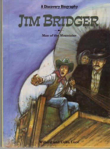 Jim Bridger: Man of the Mountains (Discovery Biography) by Willard Luce (1991-03-01)
