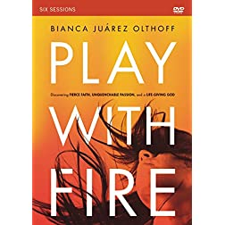 Play with Fire: A DVD Study: Discovering Fierce Faith, Unquenchable Passion and a Life-Giving God