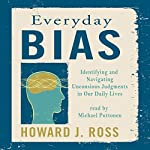 Everyday Bias: Identifying and Navigating Unconscious Judgments in Our Daily Lives | Howard J. Ross