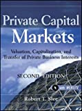 img - for Private Capital Markets Valuation, Capitalization, and Transfer of Private Business Interests + Website [Wiley Finance] by Slee, Robert T. [Wiley,2011] [Hardcover] 2ND EDITION book / textbook / text book
