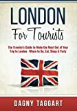 London: For Tourists! - The Traveler's Guide to Make The Most Out of Your Trip to London - Where to Go, Eat, Sleep & Party