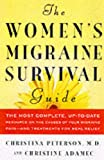 The Women's Migraine Survival Guide: The most complete, up-to-date resource on the causes of your migraine pain--and treatments for real relief