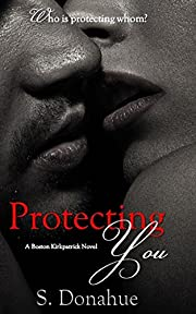 Protecting You (The Boston Kirkpatricks Book 1)
