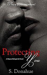 Protecting You (The Boston Kirkpatricks Book 1)