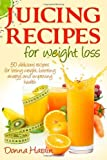 By Donna Hardin - Juicing Recipes for Weight Loss: Lose Weight, Gain Energy And Improve Health with Delicious Juice Recipes (1st Edition) (2.7.2013)