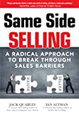 img - for Same Side Selling - A Radical Approach to Break Through Sales Barriers book / textbook / text book
