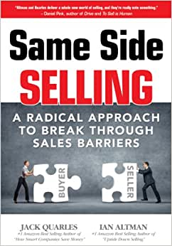 Same Side Selling - A Radical Approach To Break Through Sales Barriers