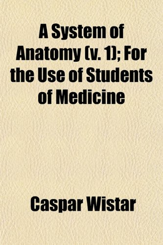 A System of Anatomy (v. 1); For the Use of Students of Medicine