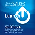 Launch: An Internet Millionaire's Secret Formula to Sell Almost Anything Online, Build a Business You Love, and Live the Life of Your Dreams Hörbuch von Jeff Walker Gesprochen von: Patrick Lawlor
