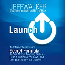 Launch: An Internet Millionaire's Secret Formula to Sell Almost Anything Online, Build a Business You Love, and Live the Life of Your Dreams Audiobook by Jeff Walker Narrated by Patrick Lawlor