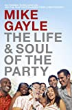 Mike Gayle The Life and Soul of the Party: Six friends, three couples...and the year that changes their lives for ever