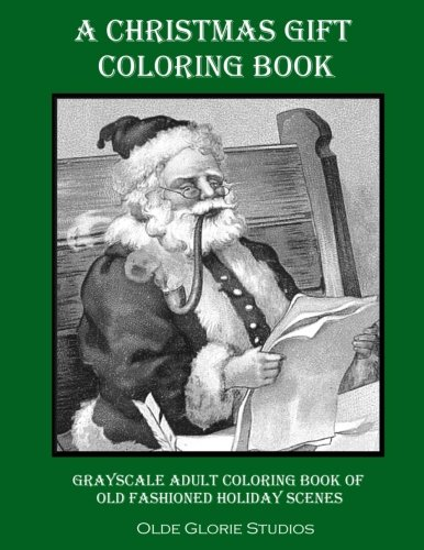 A Christmas Gift Coloring Book Grayscale Adult Coloring Book of Old Fashioned Holiday Scenes