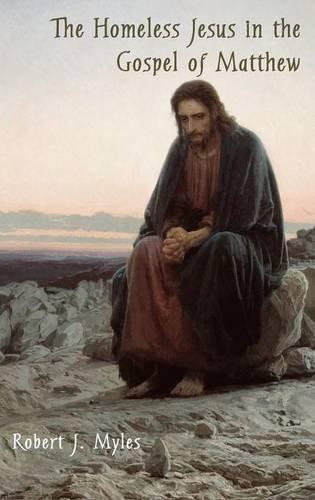 the-homeless-jesus-in-the-gospel-of-matthew-by-robert-j-myles-2014-06-02