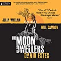 The Moon Dwellers: The Dwellers Saga, Book 1 (       UNABRIDGED) by David Estes Narrated by Julia Whelan, Will Damron