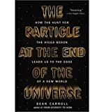 By (author) Sean Carroll The Particle at the End of the Universe: How the Hunt for the Higgs Boson Leads Us to the Edge of a New World (Paperback) - Common