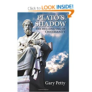 Plato's Shadow: The Hellenizing of Christianity by Gary Petty