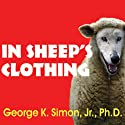 In Sheep's Clothing: Understanding and Dealing with Manipulative People (       UNABRIDGED) by George K. Simon Narrated by Kevin Foley