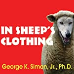 In Sheep's Clothing: Understanding and Dealing with Manipulative People | George K. Simon