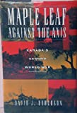 img - for Maple Leaf Against the Axis: Canada's Second World War book / textbook / text book