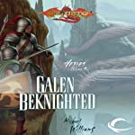Galen Beknighted: Dragonlance: Heroes, Book 6 (       UNABRIDGED) by Michael Williams Narrated by Richard Topol