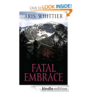 FREE KINDLE BOOK: Fatal Embrace, by Aris Whittier. Publisher: Five Star (September 13, 2010)