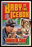 The baby in the icebox and other short fiction (0030585015) by James M Cain