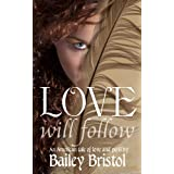 Love Will Follow ~ Bailey Bristol