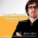 Overcome Shopping Addiction With Hypnosis: Addiction to Shopping – Shopaholic | Benjamin P Bonetti