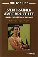 S'entraîner avec Bruce Lee : L'expression du corps humain