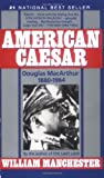 American Caesar : Douglas MacArthur, 1880-1964 (0440304245) by Manchester, William