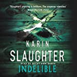 Indelible: Grant Country, Book 4 (       ABRIDGED) by Karin Slaughter Narrated by Becky Ann Baker