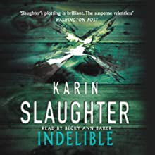 Indelible: Grant Country, Book 4 Audiobook by Karin Slaughter Narrated by Becky Ann Baker
