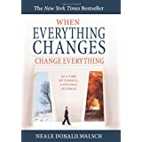 When Everything Changes, Change Everything: In a Time of Turmoil, a Pathway to Peace ~ Neale Donald Walsch