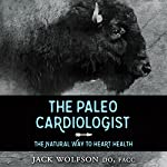 The Paleo Cardiologist: The Natural Way to Heart Health | Jack Wolfson