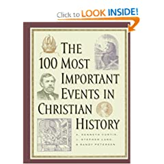100 Most Important Events in Christian History, The by A. Kenneth Curtis,&#32;J. Stephen Lang and Randy Petersen