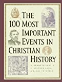 img - for The 100 Most Important Events in Christian History book / textbook / text book
